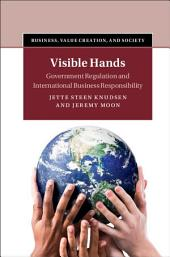 Visible Hands: Government Regulation and International Business Responsibility