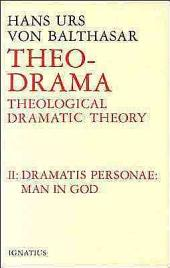 Theo-Drama: Theological Dramatic Theory, Vol. 2: Dramatis Personae: Man in God