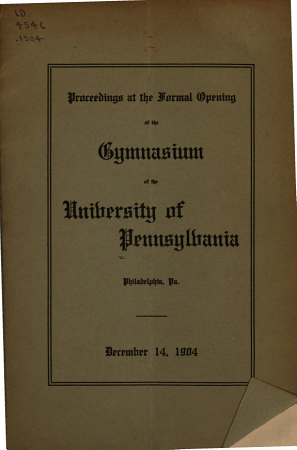 Proceedings at the Formal Opening of the Gymnasium of the University of Pennsylvania  Philadelphia  Pa   December 14  1904 PDF