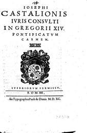 Iosephi Castalionis iuris consulti In Gregorii 14. pontificatum carmen