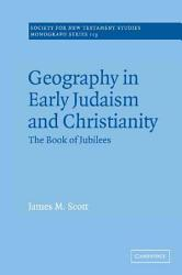 Geography In Early Judaism And Christianity Book PDF