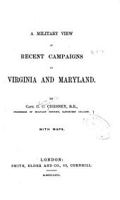 A Military View of Recent Campaigns in Virginia and Maryland: Volume 1