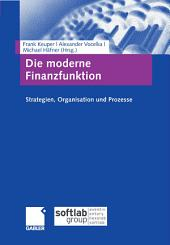 Die moderne Finanzfunktion: Strategien, Organisation, Prozesse