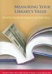 Measuring Your Library's Value: How to Do a Cost-benefit Analysis for Your Public Library