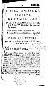 Correspondance secrette et familière de M. de Meaupeou avec M. de Sor*** [Sorhouet] conseiller du nouveau Parlement