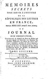 Mémoires secrets pour servir à l'histoire de la république des lettres en France: depuis MDCCLXII jusqu'à nos jours; ou journal d'un observateur...