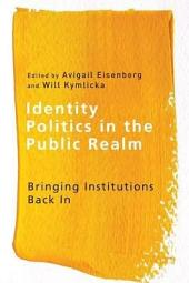 Identity Politics in the Public Realm: Bringing Institutions Back In