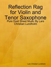 Reflection Rag for Violin and Tenor Saxophone - Pure Duet Sheet Music By Lars Christian Lundholm