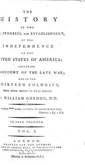 The History of the Rise, Progress, and Establishment, of the Independence of the United States of America: Including an Account of the Late War ; and of the Thirteen Colonies, from Their Origin to that Period, Volume 1