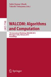WALCOM: Algorithms and Computation: 7th International Workshop, WALCOM 2013, Kharagpur, India, February 14-16, 2013, Proceedings