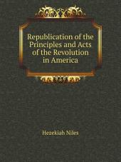 Republication of the Principles and Acts of the Revolution in America: Dedicated to the Young Men of the United States Fifty-four Years Ago