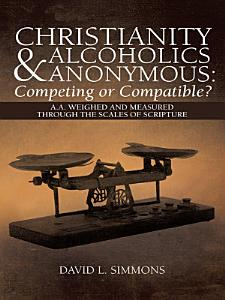 Christianity and Alcoholics Anonymous  Competing or Compatible  Book