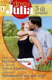 Arany Júlia 29. kötet: Hárman párban, Forró Alaszka, Szerelemről szó sem volt