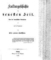 Kulturgeschichte der neuern Zeit: vom Wiederaufleben d. Wiss. bis auf d. Gegenwart. Kulturgeschichte der neuesten Zeit, Band 3