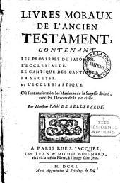 Livres moraux de l'Ancien Testament: contenant les Proverbes de Salomon, l'Ecclésiaste, le Cantique des cantiques, la Sagesse et l'Ecclésiastique