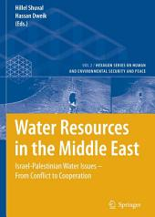 Water Resources in the Middle East: Israel-Palestinian Water Issues – From Conflict to Cooperation