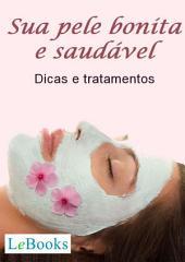 Sua pele bonita e saudável - Dicas e tratamentos