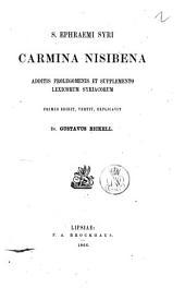 S. Ephraemi Syri Carmina nisibena additis prolegomenis et supplemento lexicorum syriacorum primus edidit, vertit, explicavit Gustavus Bickell