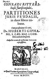 Conradi Rittershusii ... *Partitiones juris feudalis, in duos libros tributae. Cum praefatione cl. viri, dn. Huberti Giphanii ... subjecto rerum & verborum indice copiosissimo
