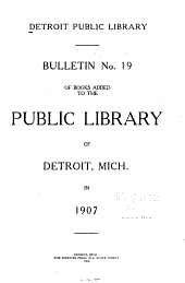 Bulletin ... of Books Added to the Public Library of Detroit, Mich: Issues 19-21