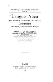 Langue auca; ou, langue indigène du Chili: grammaire, dictionnaire, textes traduits et analysés