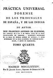 Práctica universal forense de los tribunales de España: y de las Indias, Volumen 4