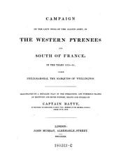 Campaign of the Left Wing of the Allied Army, in the Western Pyrenees and South of France, in the Years 1813 - 1814 Under Field-Marshal the Marquess of Wellington