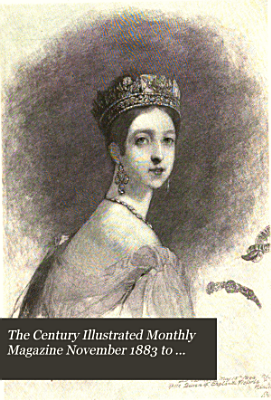 The Century Illustrated Monthly Magazine November 1883 to April 1884 PDF