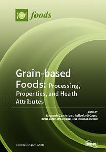 Grain based Foods  Processing  Properties  and Heath Attributes