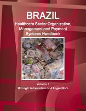 Brazil Healthcare Sector Organization, Management and Payment Systems Handbook Volume 1 Strategic Information and Regulations