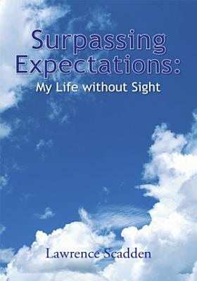 Surpassing Expectations  My Life Without Sight PDF