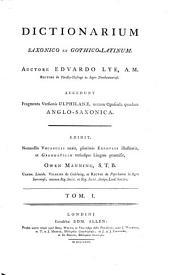 Dictionarium Saxonico Et Gothico-Latinum ; Accedunt Fragmenta Versionis Ulphilanae, necnon Opuscula quaedam Anglo-Saxonica: Volume 1