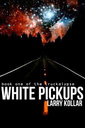 White Pickups: Book 1 of the Truckalypse