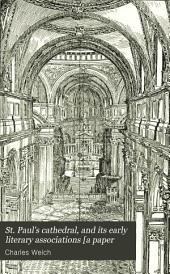 St. Paul's cathedral, and its early literary associations [a paper: Volume 3