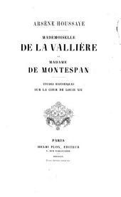 Mademoiselle de LaVallière et Madame de Montespan: Études historiques sur la cour de Louis XIV