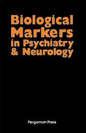 Biological Markers in Psychiatry and Neurology: Proceedings of a Conference Held at the Ochsner Clinic, New Orleans, on May 8-10, 1981