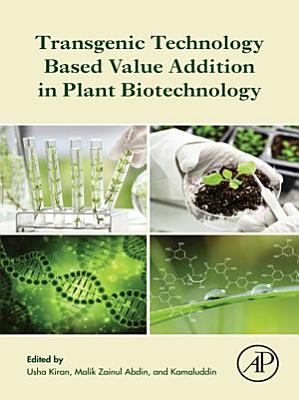 Transgenic Technology Based Value Addition in Plant Biotechnology