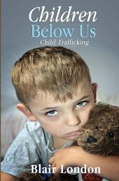Children Below Us: Child Trafficking