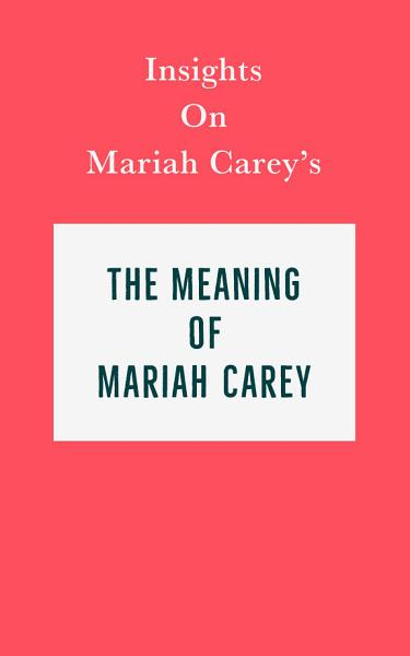 Download Insights on Mariah Carey s The Meaning of Mariah Carey Book