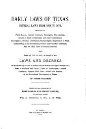 Early Laws of Texas. General Laws from 1836 to 1879 ... Also Laws of 1731 to 1835, as Found in the Laws and Decrees of Spain Relating to Land in Mexico, and of Mexico Relating to Colonization; Laws of Coahuila and Texas; Laws of Tamaulipas; Colonial Contracts; Spanish Civil Law; Orders and Decrees of the Provisional Government of Texas ...