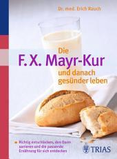 Die F.X. Mayr-Kur und danach gesünder leben: Richtig entschlacken, den Darm sanieren, Ausgabe 5