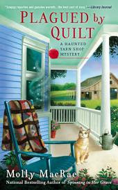 Plagued By Quilt: A Haunted Yarn Shop Mystery