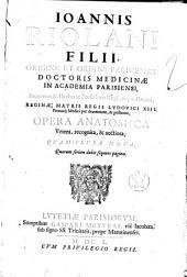 Ioannis Riolani filii... Opera anatomica vetera, recognita, & auctiora, quam-plura noua, quorum seriem dabit sequens pagina