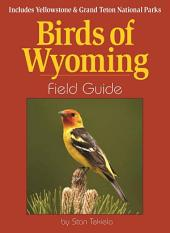 Birds of Wyoming Field Guide: Includes Yellowstone & Grand Teton National Parks