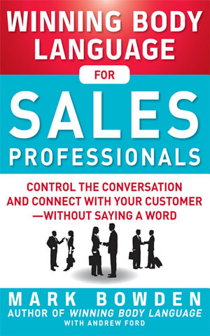 Winning Body Language for Sales Professionals  Control the Conversation and Connect with Your Customer   without Saying a Word