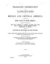 Telegraphic Determination of Longitudes in Mexico and Central America and on the West Coast of South America: Embracing the Meridians of Vera Cruz; Guatemala; La Libertad; Salvador; Paita; Lima; Arica; Valparaiso; and the Argentine National Observatory at Cordoba; with the Latitudes of the Several Sea-coast Stations