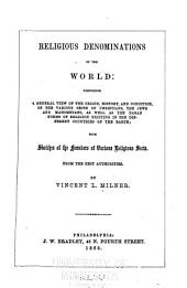Religious Denominations of the World: Comprising a General View of the Origin, History, and Condition, of the Various Sects of Christians, the Jews and Mahometans, as Well as the Pagan Forms of Religion Existing in the Different Countries of the Earth; with Sketches of the Founders of Various Religious Sects