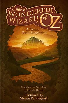 The Wonderful Wizard of Oz  A Picture Book Adaptation PDF