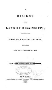 A Digest of the Laws of Mississippi: Comprising All the Laws of a General Nature, Including the Acts of the Session of 1839
