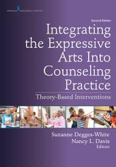 Integrating the Expressive Arts Into Counseling Practice, Second Edition: Theory-Based Interventions, Edition 2
